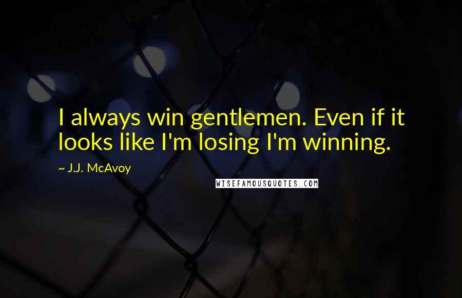 J.J. McAvoy quotes: I always win gentlemen. Even if it looks like I'm losing I'm winning.
