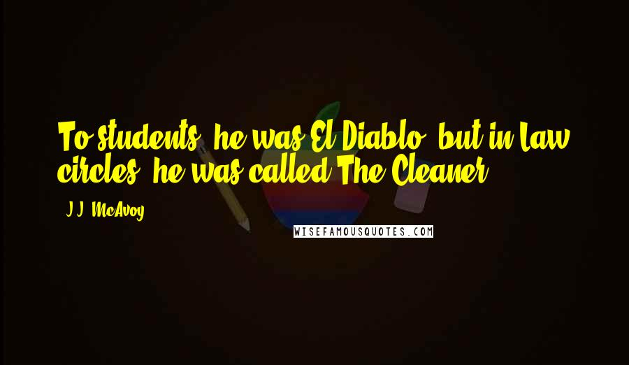 J.J. McAvoy quotes: To students, he was El Diablo, but in Law circles, he was called The Cleaner.