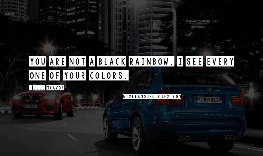 J.J. McAvoy quotes: You are not a black rainbow. I see every one of your colors.