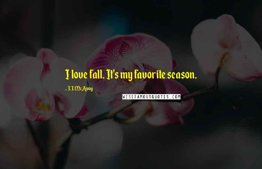 J.J. McAvoy quotes: I love fall. It's my favorite season.