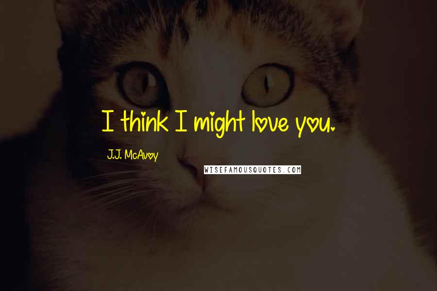 J.J. McAvoy quotes: I think I might love you.