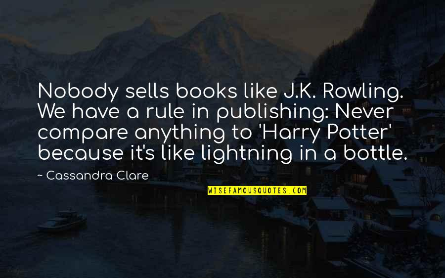 J.k.nyerere Quotes By Cassandra Clare: Nobody sells books like J.K. Rowling. We have