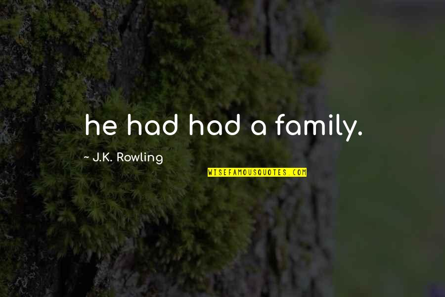 J.k.nyerere Quotes By J.K. Rowling: he had had a family.