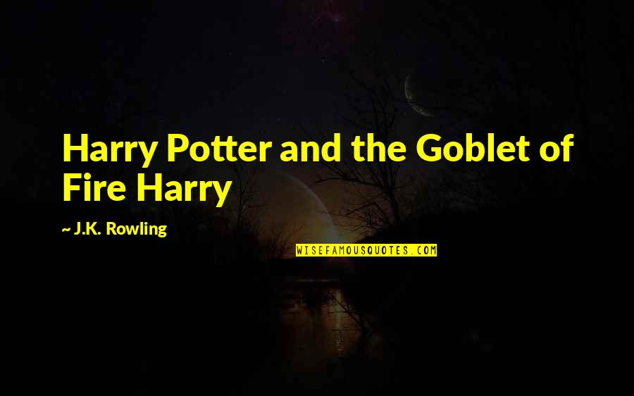 J.k.nyerere Quotes By J.K. Rowling: Harry Potter and the Goblet of Fire Harry