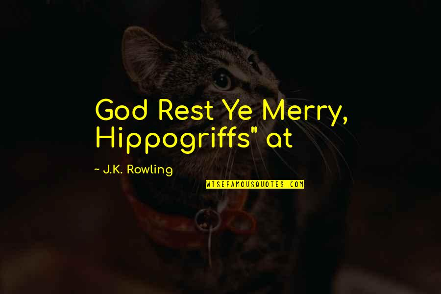 """J.k.nyerere Quotes By J.K. Rowling: God Rest Ye Merry, Hippogriffs"""" at"""