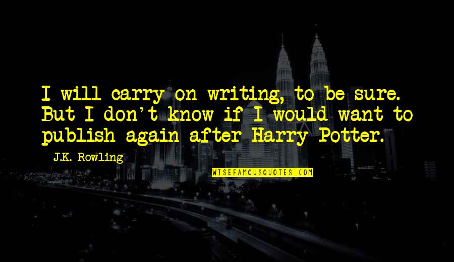 J.k.nyerere Quotes By J.K. Rowling: I will carry on writing, to be sure.