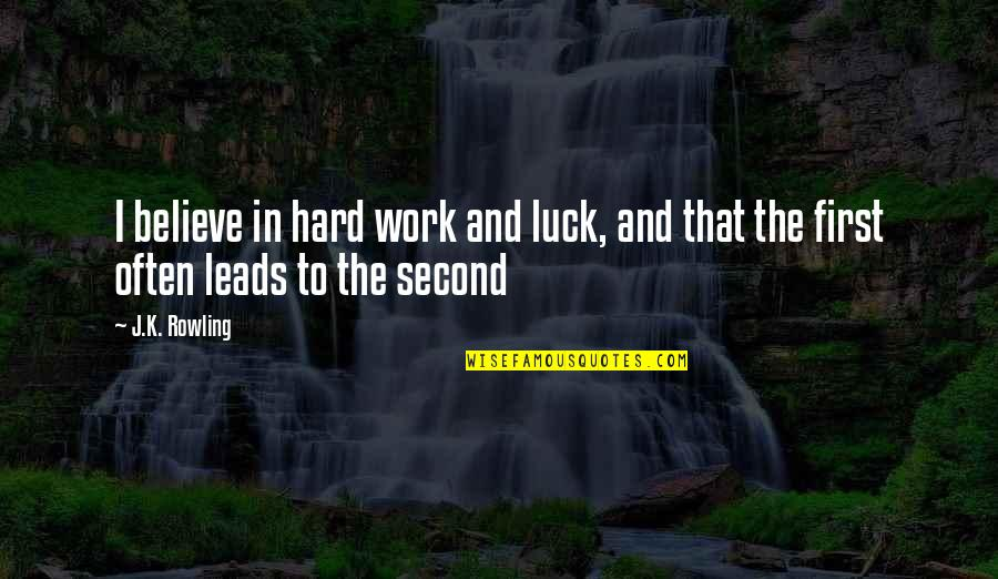 J.k.nyerere Quotes By J.K. Rowling: I believe in hard work and luck, and