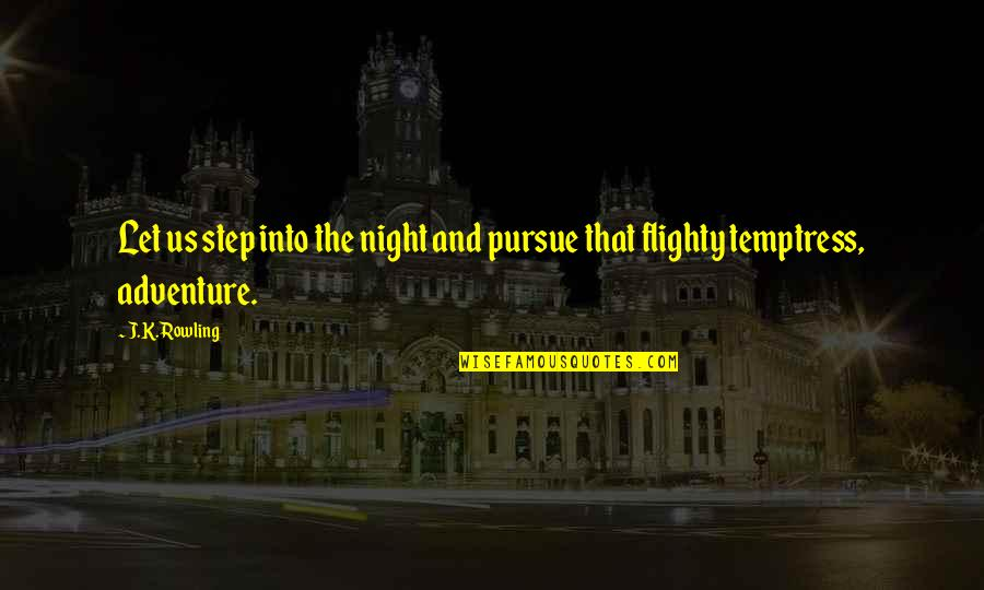 J.k.nyerere Quotes By J.K. Rowling: Let us step into the night and pursue