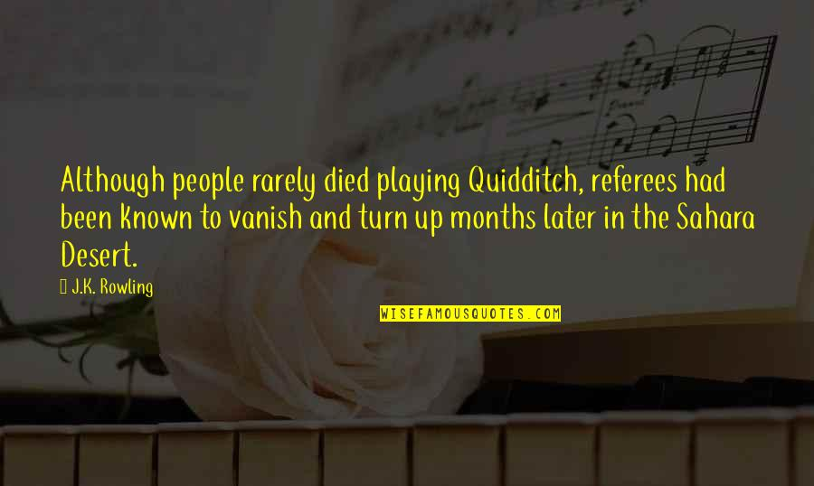 J.k.nyerere Quotes By J.K. Rowling: Although people rarely died playing Quidditch, referees had