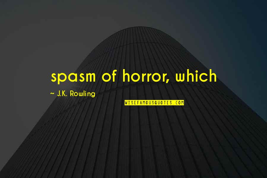 J.k.nyerere Quotes By J.K. Rowling: spasm of horror, which