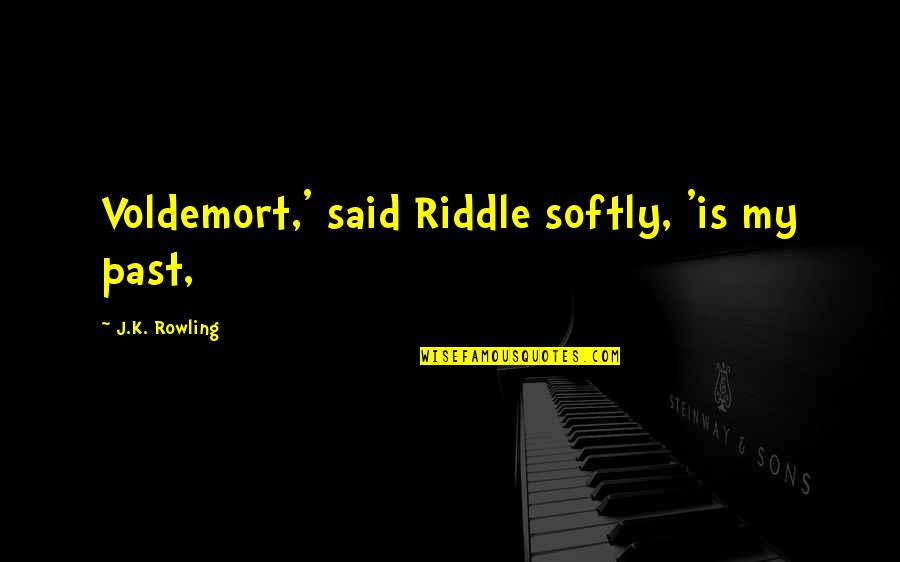 J.k.nyerere Quotes By J.K. Rowling: Voldemort,' said Riddle softly, 'is my past,