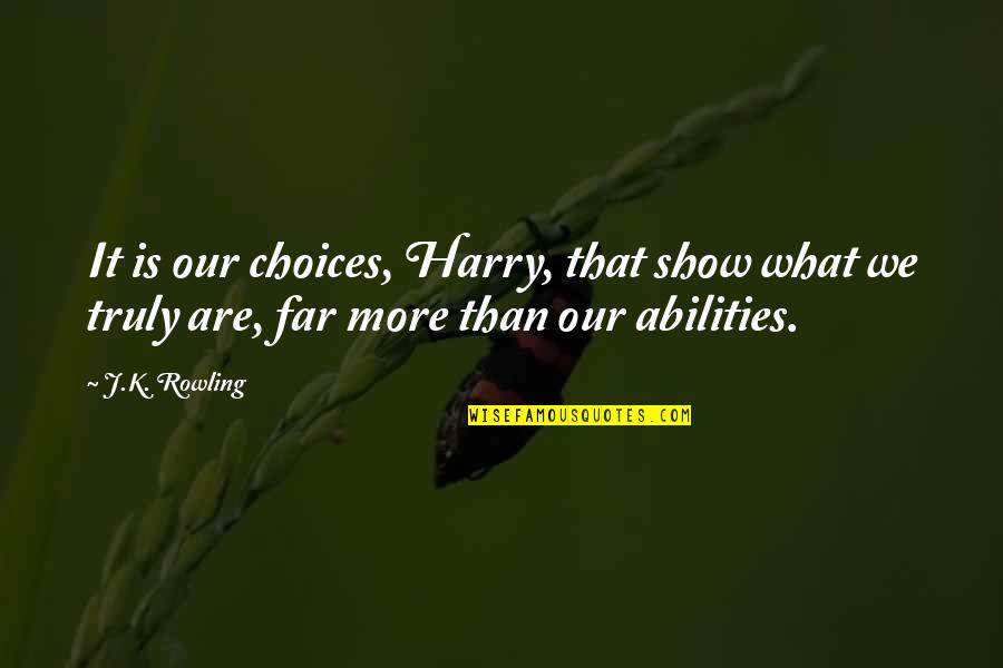 J.k.nyerere Quotes By J.K. Rowling: It is our choices, Harry, that show what