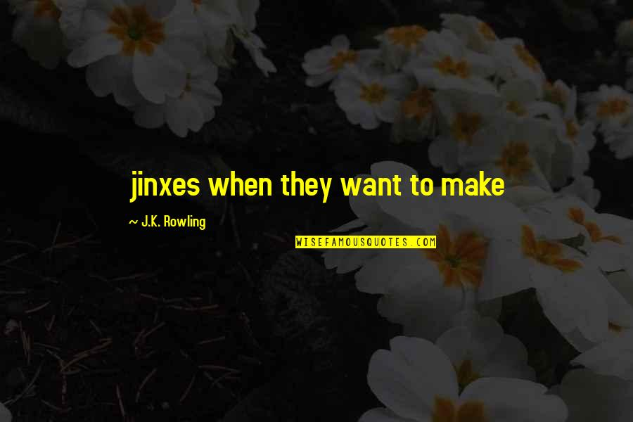 J.k.nyerere Quotes By J.K. Rowling: jinxes when they want to make