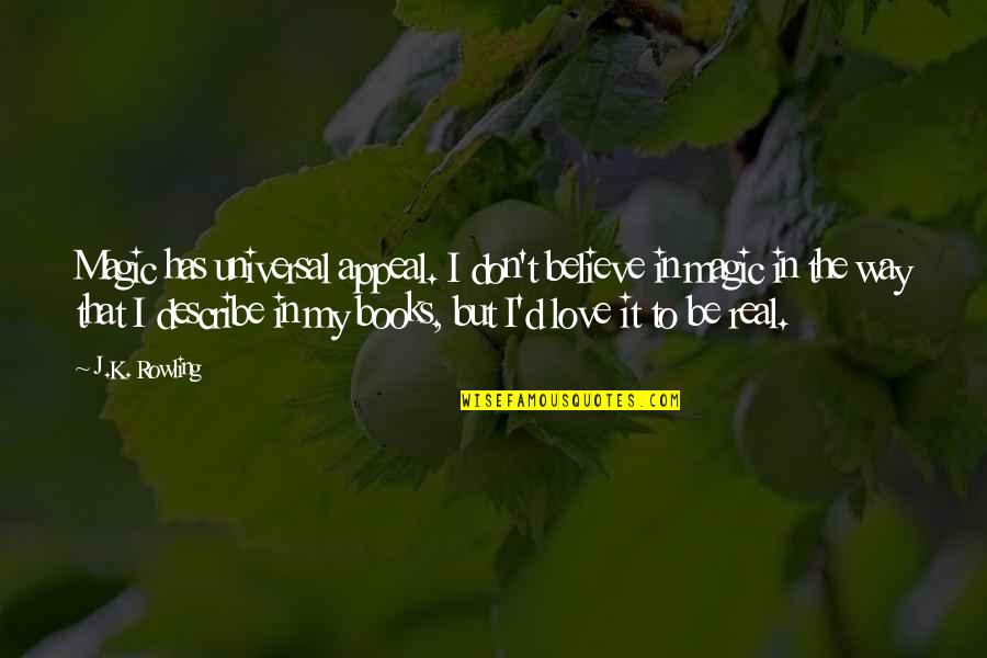 J.k.nyerere Quotes By J.K. Rowling: Magic has universal appeal. I don't believe in