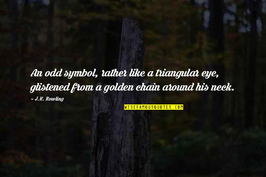 J.k.nyerere Quotes By J.K. Rowling: An odd symbol, rather like a triangular eye,