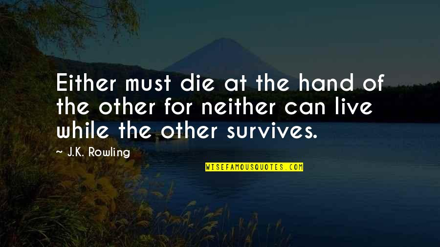 J.k.nyerere Quotes By J.K. Rowling: Either must die at the hand of the