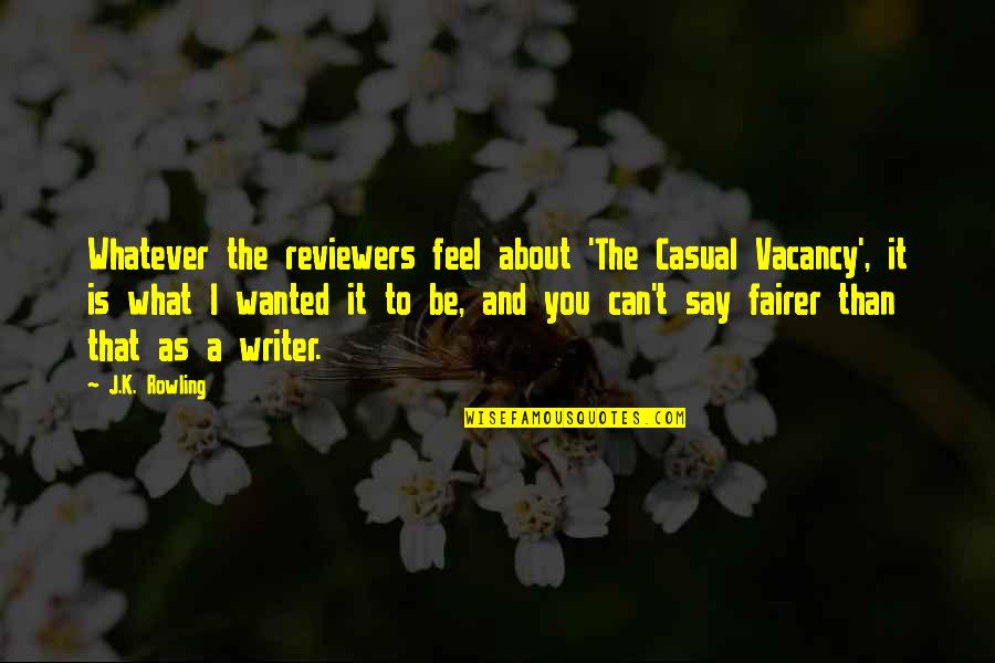 J.k.nyerere Quotes By J.K. Rowling: Whatever the reviewers feel about 'The Casual Vacancy',