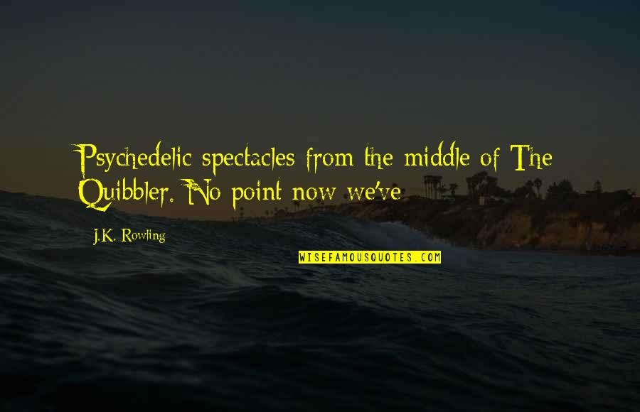 J.k.nyerere Quotes By J.K. Rowling: Psychedelic spectacles from the middle of The Quibbler.