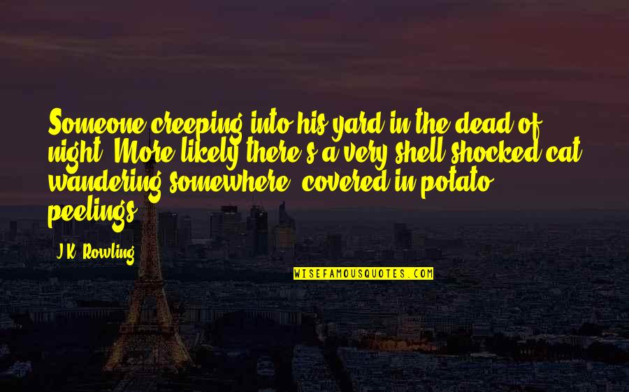 J.k.nyerere Quotes By J.K. Rowling: Someone creeping into his yard in the dead