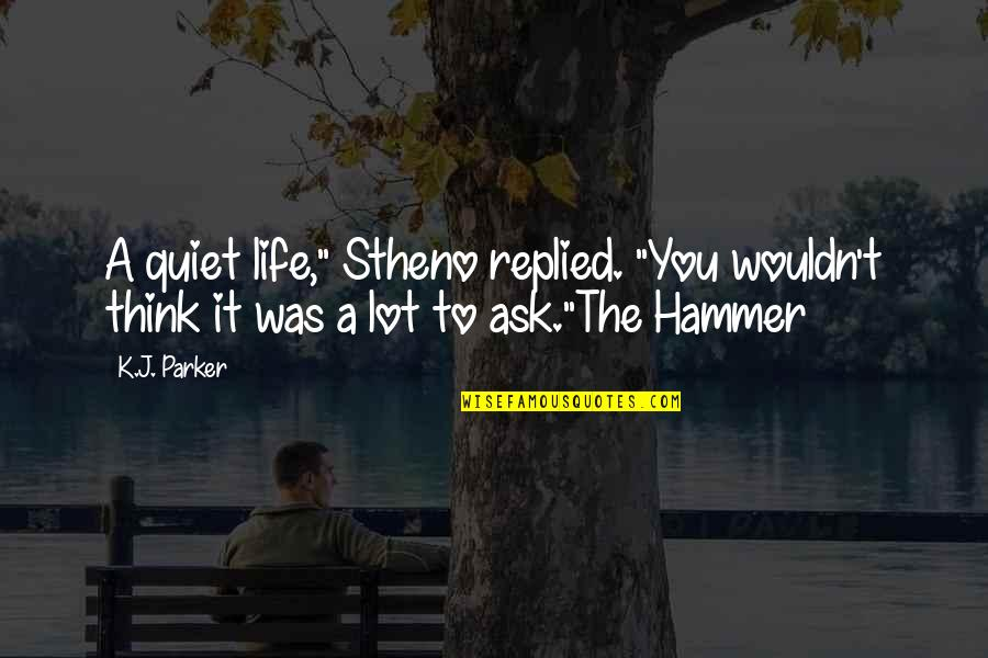 """J.k.nyerere Quotes By K.J. Parker: A quiet life,"""" Stheno replied. """"You wouldn't think"""