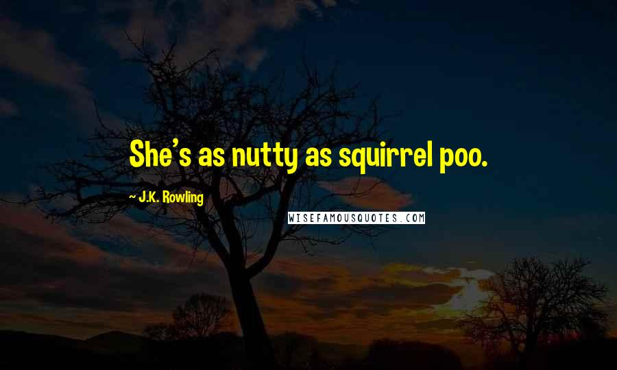 J.K. Rowling quotes: She's as nutty as squirrel poo.