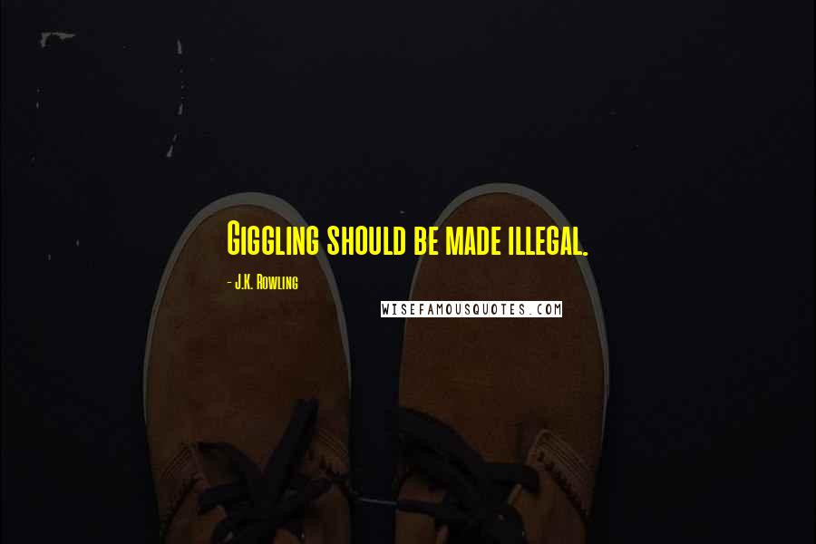 J.K. Rowling quotes: Giggling should be made illegal.