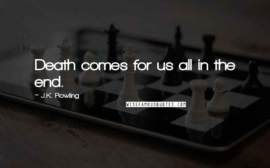 J.K. Rowling quotes: Death comes for us all in the end.