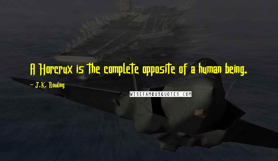 J.K. Rowling quotes: A Horcrux is the complete opposite of a human being.