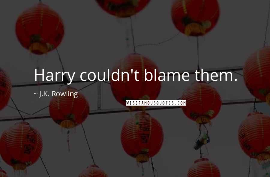J.K. Rowling quotes: Harry couldn't blame them.