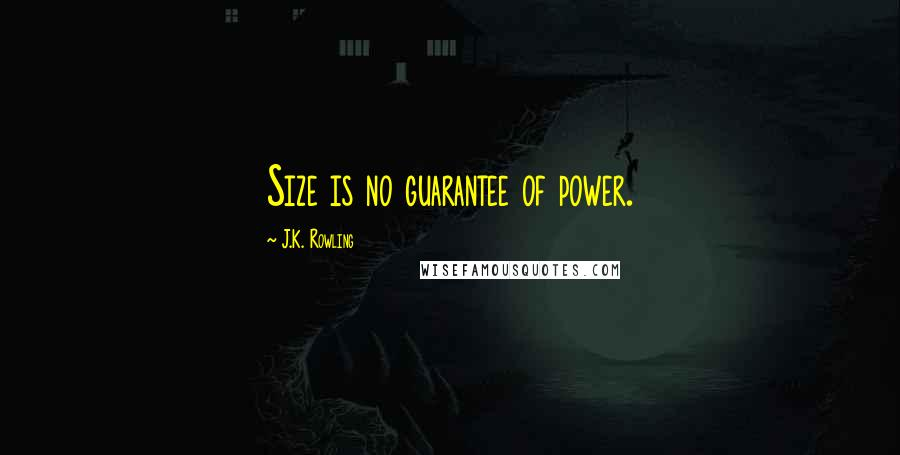 J.K. Rowling quotes: Size is no guarantee of power.