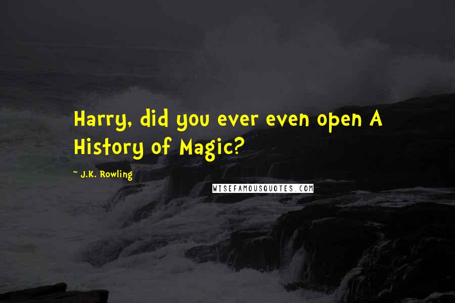 J.K. Rowling quotes: Harry, did you ever even open A History of Magic?