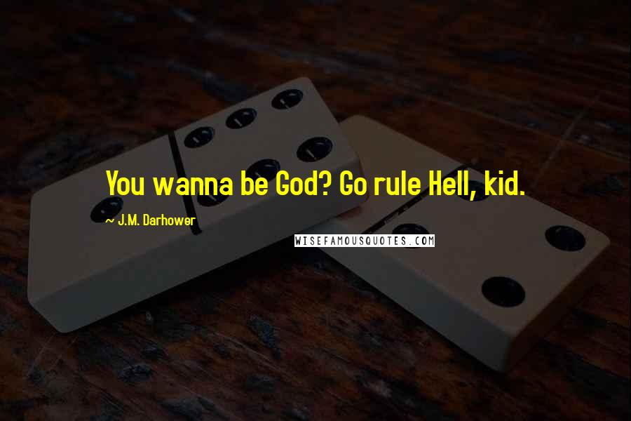J.M. Darhower quotes: You wanna be God? Go rule Hell, kid.