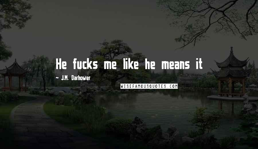 J.M. Darhower quotes: He fucks me like he means it