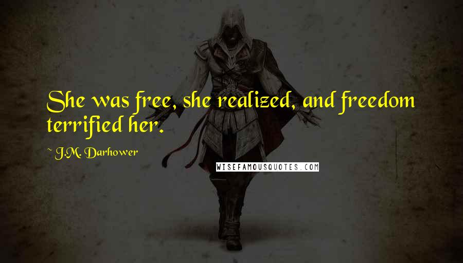 J.M. Darhower quotes: She was free, she realized, and freedom terrified her.
