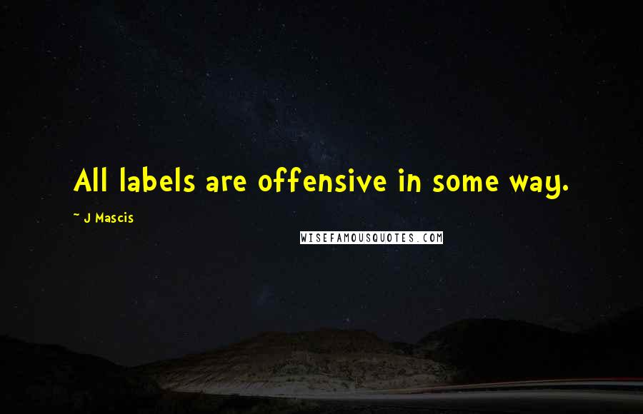 J Mascis quotes: All labels are offensive in some way.