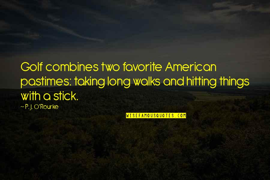 J O'rourke Quotes By P. J. O'Rourke: Golf combines two favorite American pastimes: taking long
