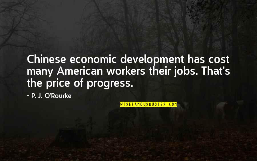 J O'rourke Quotes By P. J. O'Rourke: Chinese economic development has cost many American workers