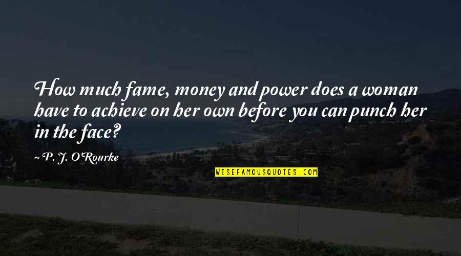 J O'rourke Quotes By P. J. O'Rourke: How much fame, money and power does a