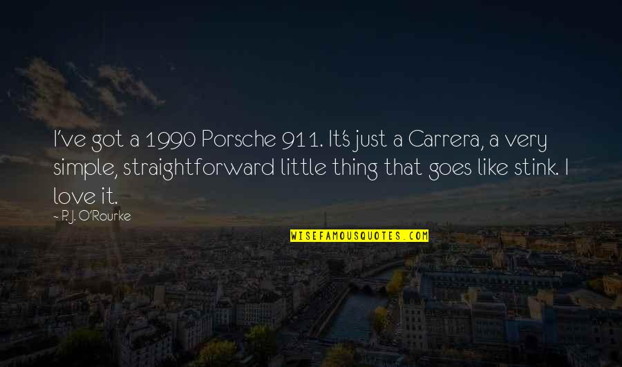 J O'rourke Quotes By P. J. O'Rourke: I've got a 1990 Porsche 911. It's just