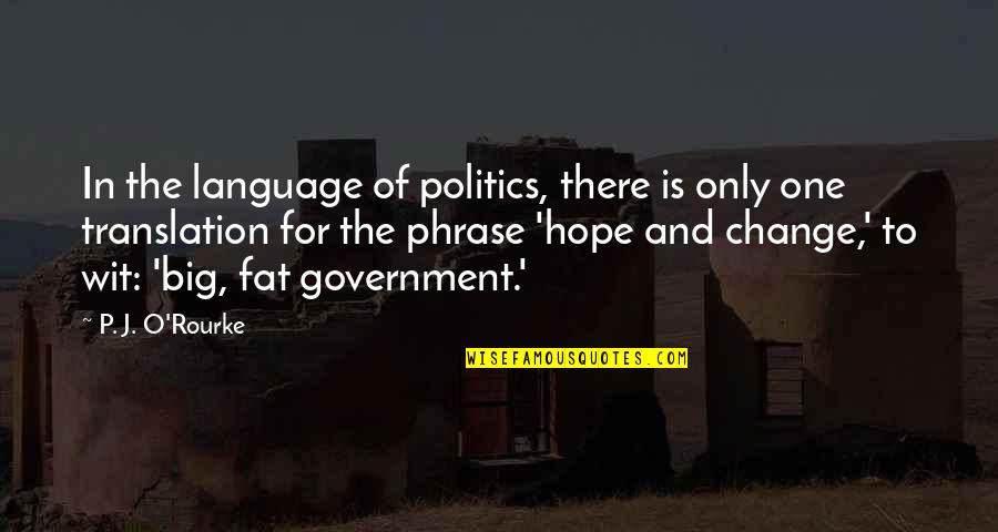 J O'rourke Quotes By P. J. O'Rourke: In the language of politics, there is only