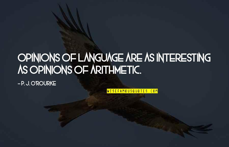 J O'rourke Quotes By P. J. O'Rourke: Opinions of language are as interesting as opinions