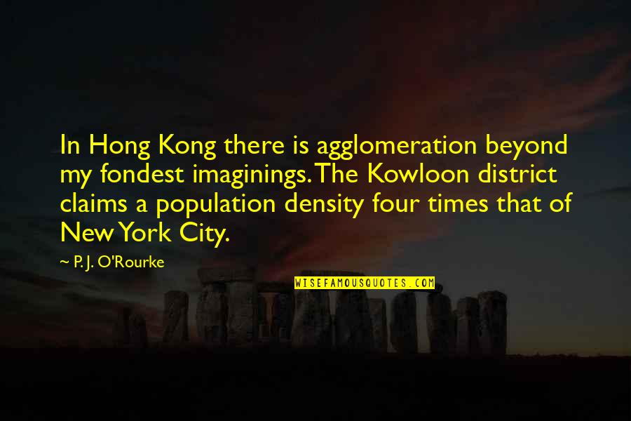 J O'rourke Quotes By P. J. O'Rourke: In Hong Kong there is agglomeration beyond my