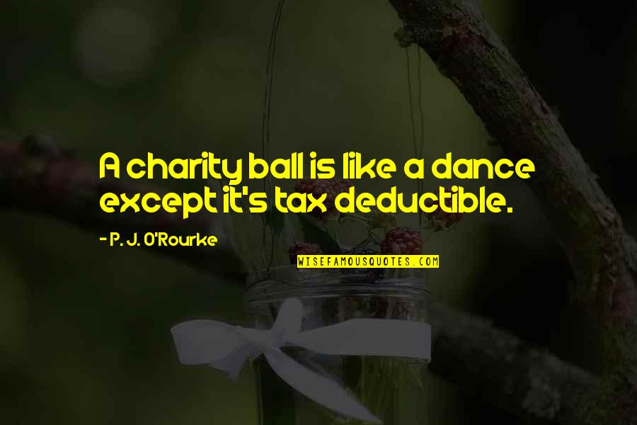 J O'rourke Quotes By P. J. O'Rourke: A charity ball is like a dance except