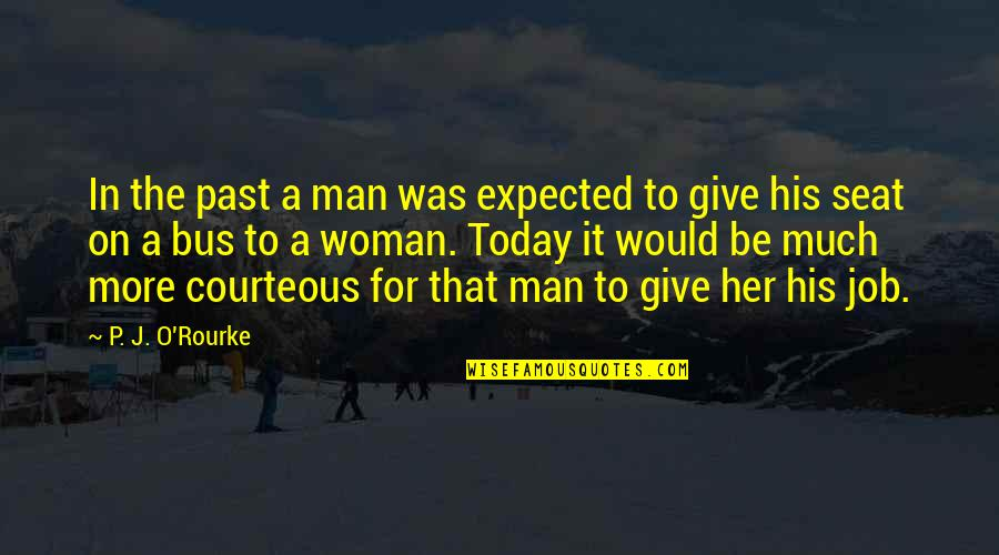 J O'rourke Quotes By P. J. O'Rourke: In the past a man was expected to