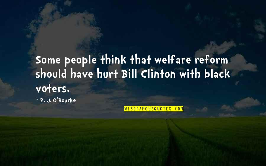 J O'rourke Quotes By P. J. O'Rourke: Some people think that welfare reform should have