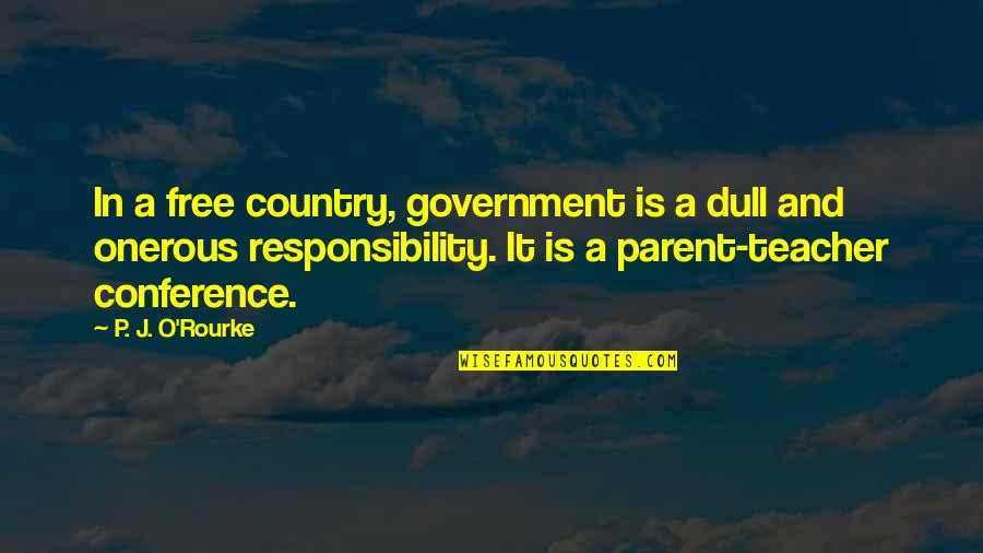 J O'rourke Quotes By P. J. O'Rourke: In a free country, government is a dull