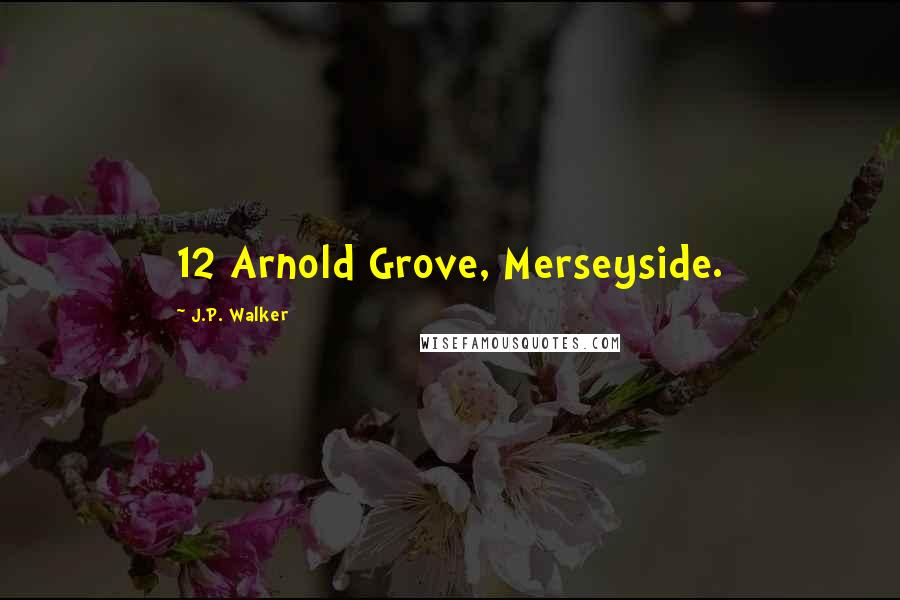J.P. Walker quotes: 12 Arnold Grove, Merseyside.