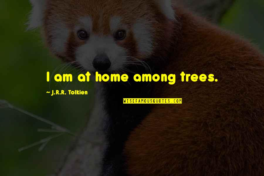 J.r.r. Tolkien Lord Of The Rings Quotes By J.R.R. Tolkien: I am at home among trees.