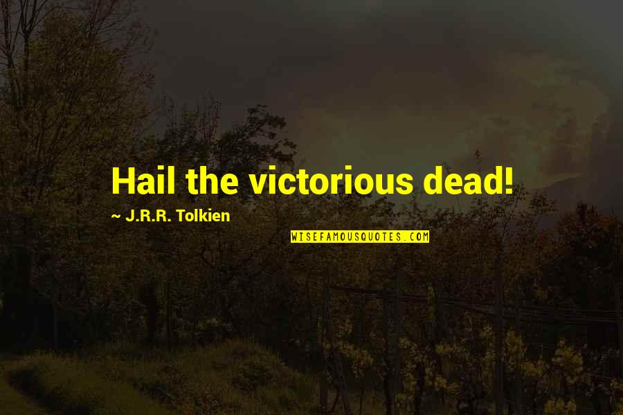J.r.r. Tolkien Lord Of The Rings Quotes By J.R.R. Tolkien: Hail the victorious dead!