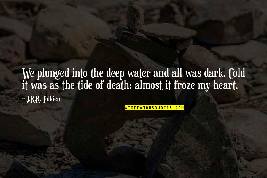 J.r.r. Tolkien Lord Of The Rings Quotes By J.R.R. Tolkien: We plunged into the deep water and all